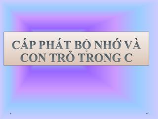 CẤP PHÁT BỘ NHỚ  VÀ  CON TRỎ TRONG C