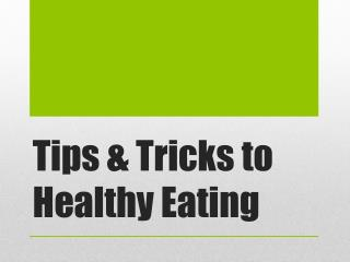 Tips & Tricks to Healthy Eating