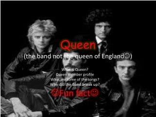 Queen (the band not the queen of England )