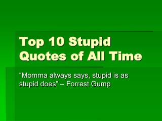 Top 10 Stupid Quotes of All Time