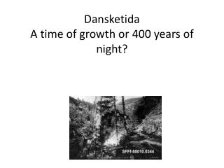 Dansketida A tim e of growth  or  400 years of night?