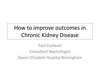 How to improve outcomes in Chronic Kidney Disease