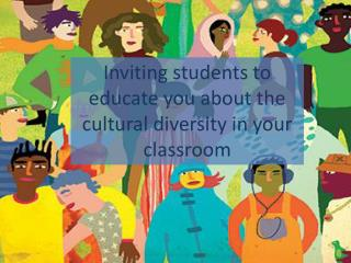 Inviting students to educate you about the cultural diversity in your classroom