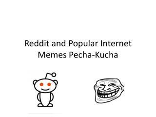 Reddit and Popular Internet Memes Pecha-Kucha