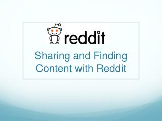 Sharing and Finding Content with  Reddit