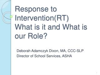 Response to Intervention(RT) What is it and What is our Role?