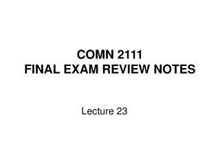 COMN 2111  FINAL EXAM REVIEW NOTES