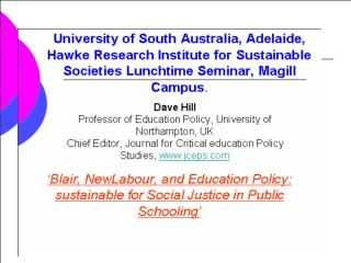 Dave Hill Professor of Education Policy, University of Northampton, UK Chief Editor, Journal for Critical education Poli