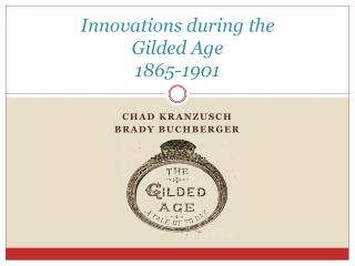 Innovations during the  Gilded Age  1865-1901
