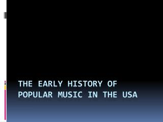 The early history of popular music in the USA