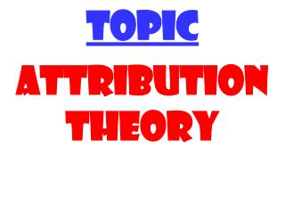 TOPIC ATTRIBUTION THEORY