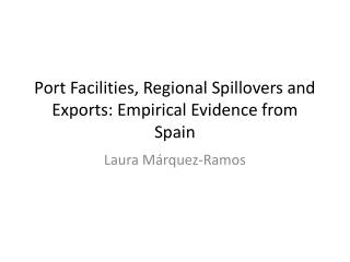 Port Facilities, Regional Spillovers and Exports: Empirical Evidence from Spain