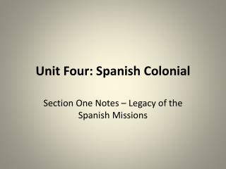 Unit Four: Spanish Colonial