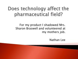 Does technology affect the pharmaceutical field?