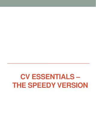 CV essentials – the  sPEEDY  VERSION