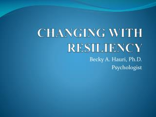 CHANGING WITH RESILIENCY