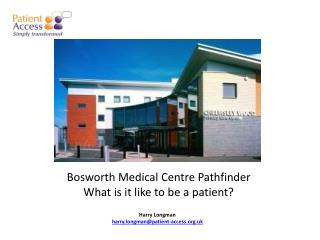 Bosworth Medical Centre Pathfinder What is it like to be a patient?