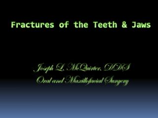 Fractures of the Teeth & Jaws Joseph L.  McQuirter ,  DDS Oral and Maxillofacial Surgery