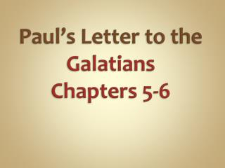 Paul's Letter to the  Galatians  Chapters 5-6