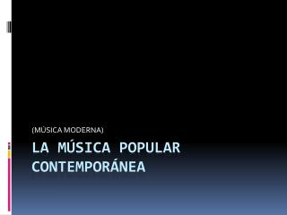 LA MÚSICA POPULAR CONTEMPORÁNEA