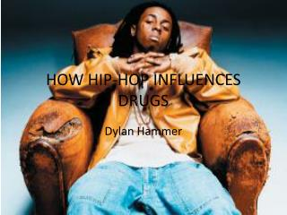 HOW HIP-HOP INFLUENCES  DRUGS