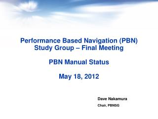 Performance Based Navigation (PBN) Study Group – Final Meeting PBN Manual Status May 18, 2012