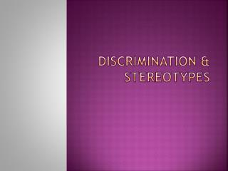 Discrimination & Stereotypes
