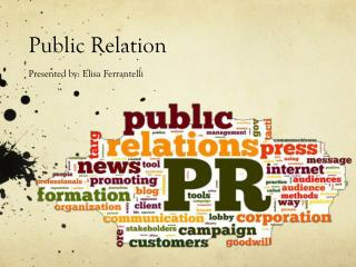 Public Relation Presented by: Elisa Ferrantelli