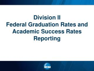Division II Federal Graduation Rates and Academic Success Rates Reporting