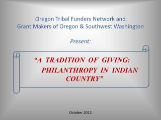 Oregon Tribal Funders Network and Grant Makers of Oregon & Southwest Washington  Present: