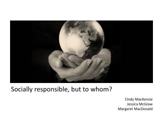 Socially responsible, but to whom?
