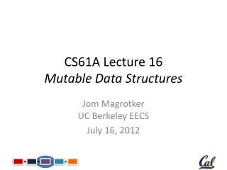 CS61A Lecture 16 Mutable Data Structures