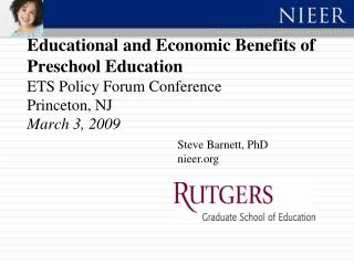 Educational and Economic Benefits of Preschool Education ETS Policy Forum Conference  Princeton, NJ March 3, 2009