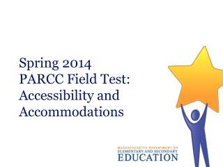 Spring 2014 PARCC Field Test: Accessibility and Accommodations