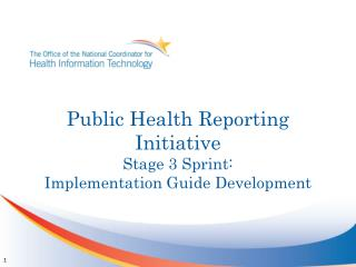 Public Health  R eporting Initiative Stage 3 Sprint:  Implementation Guide Development