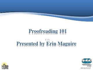Proofreading 101  10 Presented by  E rin Maguire