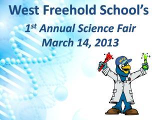 1 st Annual Science Fair March 14, 2013