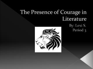 The Presence of Courage in Literature
