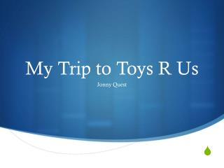 My Trip to Toys R Us