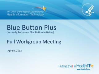 Blue Button Plus  (formerly Automate Blue Button Initiative) Pull Workgroup Meeting