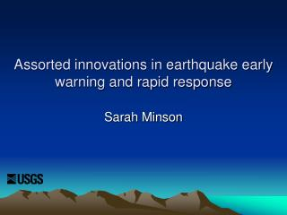 Assorted innovations in earthquake early warning and rapid response