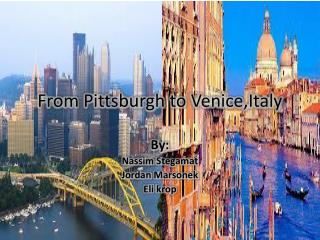 From Pittsburgh to  Venice,Italy