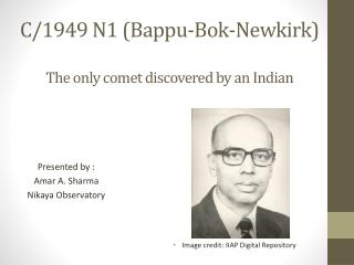 C/1949 N1 ( Bappu -Bok-Newkirk) The only comet discovered by an Indian