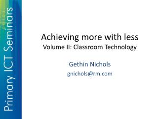 Achieving more with less Volume II: Classroom Technology