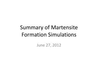 Summary of  Martensite  Formation Simulations