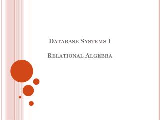 Database Systems I  Relational Algebra