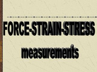 FORCE-STRAIN-STRESS  measurements