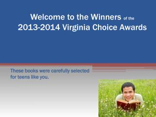 Welcome to the Winners  of the          2013-2014 Virginia Choice Awards
