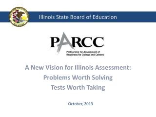 A New Vision  for Illinois Assessment: Problems  Worth Solving Tests Worth Taking
