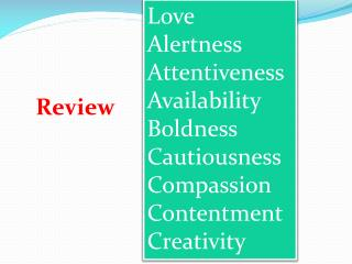 Love Alertness Attentiveness Availability Boldness Cautiousness Compassion Contentment Creativity